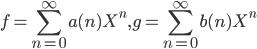 \displaystyle f=\sum_{n=0}^{\infty}a(n)X^n,g=\sum_{n=0}^{\infty}b(n)X^n