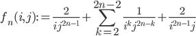 \displaystyle f_n(i, j) := \frac{2}{ij^{2n-1}}+\sum_{k=2}^{2n-2}\frac{1}{i^kj^{2n-k}}+\frac{2}{i^{2n-1}j}
