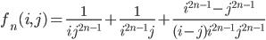 \displaystyle f_n(i, j) = \frac{1}{ij^{2n-1}}+\frac{1}{i^{2n-1}j}+\frac{i^{2n-1}-j^{2n-1}}{(i-j)i^{2n-1}j^{2n-1}}