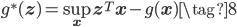 \displaystyle g^*({\bf z}) = \sup_{{\bf x}} {\bf z}^T {\bf x} - g({\bf x})  \tag{8}