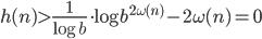 \displaystyle h(n) > \frac{1}{\log b}\cdot \log b^{2\omega(n)}-2\omega(n)=0