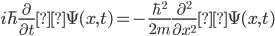 \displaystyle i \hbar \frac{\partial }{\partial t}\Psi(x, t) = - \frac{\hbar ^2 }{2m} \frac{\partial ^2}{\partial x^2}\Psi(x, t)
