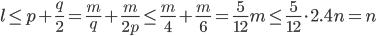 \displaystyle l \leq p+\frac{q}{2} = \frac{m}{q}+\frac{m}{2p} \leq \frac{m}{4}+\frac{m}{6} = \frac{5}{12}m \leq \frac{5}{12} \cdot 2.4n = n