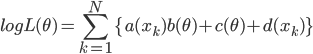 \displaystyle log L(\theta) = \sum_{k=1}^{N} \{a(x_k)b(\theta) + c(\theta) + d(x_k) \}