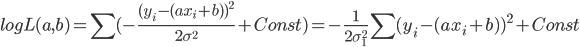 \displaystyle log L(a,b)=\sum (-\frac{(y_{i}-(ax_{i}+b))^2}{2 \sigma^2} + Const) = - \frac{1}{2 \sigma_{1}^2}\sum (y_{i}-(ax_{i}+b))^2 + Const