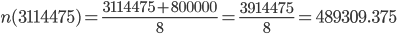 \displaystyle n(3114475)=\frac{3114475+800000}{8}=\frac{3914475}{8}=489309.375