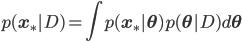 \displaystyle p({\bf x}_* | D) = \int p( {\bf x}_* | {\bf \theta}) p( {\bf \theta} | D) d  {\bf \theta}