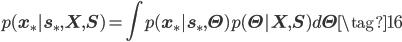 \displaystyle p({\bf x}_*| {\bf s}_* , {\bf X}, {\bf S}  ) =  \int  p({\bf x}_* | {\bf s}_* , {\bf  \Theta} )  p({\bf  \Theta}| {\bf X},{\bf S}) d {\bf \Theta} \tag{16}
