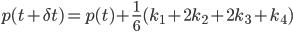 \displaystyle p(t + \delta t) = p(t) + \frac{1}{6}(k_1 + 2k_2 + 2k_3 + k_4)