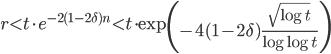 \displaystyle r < t\cdot e^{-2(1-2\delta)n} < t\cdot\exp\left(-4(1-2\delta)\frac{\sqrt{\log t}}{\log \log t}\right)