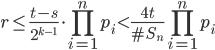 \displaystyle r \leq \frac{t-s}{2^{k-1}}\cdot\prod_{i=1}^np_i < \frac{4t}{\#S_n}\prod_{i=1}^np_i