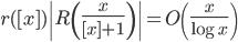 \displaystyle r([ x])\left| R\left( \frac{x}{[ x ]+1}\right) \right| = O\left( \frac{x}{\log x} \right)