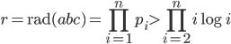 \displaystyle r=\mathrm{rad}(abc)=\prod_{i=1}^np_i > \prod_{i=2}^ni\log i