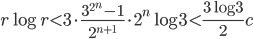 \displaystyle r\log r < 3\cdot \frac{3^{2^n}-1}{2^{n+1}}\cdot 2^n\log 3 < \frac{3\log 3}{2}c