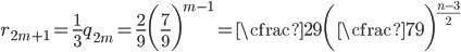 \displaystyle r_{2m+1} = \frac{1}{3}q_{2m} = \frac{2}{9} \biggl(\frac{7}{9}\biggr) ^ {m-1} = \cfrac{2}{9}\biggl(\cfrac{7}{9}\biggr) ^ {\frac{n-3}{2}}