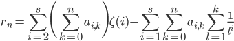 \displaystyle r_n = \sum_{i=2}^s\Biggl(\sum_{k=0}^na_{i, k}\Biggr)\zeta(i) - \sum_{i=1}^s\sum_{k=0}^na_{i, k}\sum_{l=1}^k\frac{1}{l^i}