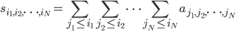 \displaystyle s_{i_1,i_2,\cdots,i_N} = \sum_{j_1 \le i_1} \sum_{j_2 \le i_2} \cdots \sum_{j_N \le i_N} a_{j_1,j_2,\cdots,j_N}