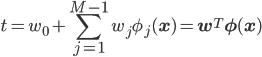 \displaystyle t=w_0+\sum_{j=1}^{M-1}w_j\phi_j({\bf x})={\bf w}^{T}{\bf \phi}({\bf x})