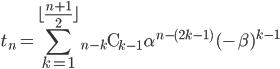 \displaystyle t_n=\sum_{k=1}^{\lfloor \frac{n+1}{2} \rfloor}{_{n-k}{\rm C}_{k - 1}}\,\alpha^{n-(2k - 1)}\,(-\beta)^{k - 1}