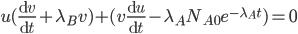 \displaystyle u(\frac{\rm{d}\it{v}}{\rm{d}\it{t}} + \lambda_B v) + (v\frac{\rm{d}\it{u}}{\rm{d}\it{t}} - \lambda_A N_{A0} e^{-\lambda_At}) = 0