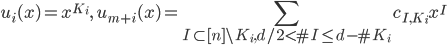 \displaystyle u_i(x)=x^{K_i},\quad u_{m+i}(x)=\sum_{I\subset [n]\setminus K_i, d/2 < \#I\leq d-\#K_i}c_{I,K_i}x^I