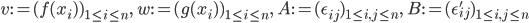 \displaystyle v:=(f(x_i) )_{1\leq i \leq n},\quad w:=(g(x_i) )_{1\leq i\leq n},\quad A:=(\epsilon_{ij})_{1\leq i,j\leq n},\quad B:=(\epsilon'_{ij})_{1\leq i,j\leq n}