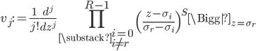 \displaystyle v_j:=\frac{1}{j!}\frac{d^j}{dz^j}\prod_{\substack{i=0 \\ i \neq r}}^{R-1}\left(\frac{z-\sigma_i}{\sigma_r-\sigma_i}\right)^S\Bigg|_{z=\sigma_r}