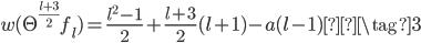 \displaystyle w(\Theta^{\frac{l+3}{2}}f_l) = \frac{l^2-1}{2}+\frac{l+3}{2}(l+1)-a(l-1)\tag{3}