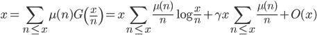 \displaystyle x = \sum_{n \leq x}\mu (n) G\left( \frac{x}{n} \right) = x\sum_{n \leq x}\frac{\mu (n)}{n}\log \frac{x}{n} + \gamma x\sum_{n \leq x}\frac{\mu (n)}{n} + O(x)
