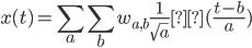 \displaystyle x(t) = \sum_{a}\sum_{b}w_{a,b}\frac{1}{\sqrt{a}}Ψ(\frac{t-b}{a})