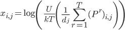 \displaystyle x_{i,j} = \log\left(\frac{U}{kT}\left(\frac{1}{d_j}\sum_{r=1}^{T}(P^{r})_{i,j}\right)\right)