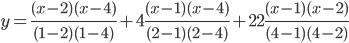 \displaystyle y=\frac{(x-2)(x-4)}{(1-2)(1-4)}+4\frac{(x-1)(x-4)}{(2-1)(2-4)}+22\frac{(x-1)(x-2)}{(4-1)(4-2)}