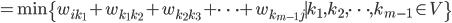 \displaystyle= \min\{ w_{ik_1}+ w_{k_1k_2}+ w_{k_2k_3}+\dots+ w_{k_{m-1}j} \mid k_1,k_2,\dots,k_{m-1} \in V \}