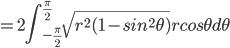 \displaystyle=2\int_{-\frac{\pi}{2}}^{\frac{\pi}{2}}\sqrt{r^{2}(1-sin^{2}\theta)}r cos\theta d\theta