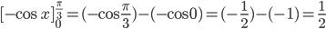 \displaystyle[-\cos x]_0^{\frac\pi3}=(-\cos\frac\pi3)-(-\cos0)=(-\frac12)-(-1)=\frac12