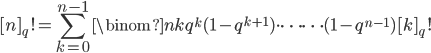 \displaystyle[n]_q!=\sum_{k=0}^{n-1} \binom{n}{k}q^k(1-q^{k+1})\cdot\cdots\cdots(1-q^{n-1})[k]_q!