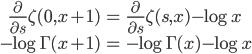 \displaystyle\begin{eqnarray}\frac{\partial}{\partial s}\zeta(0,x+1)&=&\frac{\partial}{\partial s}\zeta(s,x)-\log x\\-\log\Gamma(x+1)&=&-\log\Gamma(x)-\log{x}\end{eqnarray}