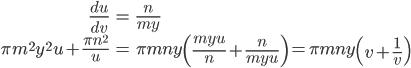 \displaystyle\begin{eqnarray}\frac{du}{dv}&=&\frac{n}{my}\\ \pi m^2y^2u+\frac{\pi n^2}{u}&=&\pi mny\left(\frac{myu}{n}+\frac{n}{myu}\right)=\pi mny\left(v+\frac{1}{v}\right)\end{eqnarray}