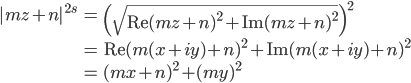 \displaystyle\begin{eqnarray}|mz+n|^{2s}&=&\left(\sqrt{\mathrm{Re}(mz+n)^2+\mathrm{Im}(mz+n)^2}\right)^2\\&=&\mathrm{Re}(m(x+iy)+n)^2+\mathrm{Im}(m(x+iy)+n)^2\\&=&(mx+n)^2+(my)^2\end{eqnarray}