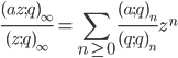 \displaystyle\frac{(az;q)_{\infty}}{(z;q)_{\infty}}=\sum_{n\geq{0}} \frac{(a;q)_n}{(q;q)_n}z^n
