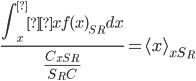 \displaystyle\frac{\int_x^∞ xf(x)_{S_R}dx}                                                       {\displaystyle\frac{C_{xS_R}}{S_R C}} = \langle x\rangle_{xS_R}