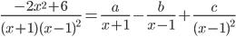 \displaystyle\frac{-2x^{2}+6}{(x+1)(x-1)^{2}}=\frac{a}{x+1}-\frac{b}{x-1}+\frac{c}{(x-1)^{2}}