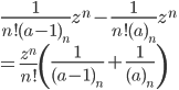 \displaystyle\frac{1}{n!(a-1)_n }z^n-\frac{1}{n!(a)_n }z^n\\=\displaystyle\frac{z^n}{n!} \left(\frac{1}{(a-1)_n}+\frac{1}{(a)_n} \right)