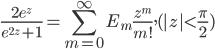 \displaystyle\frac{2e^{z}}{e^{2z}+1}=\sum_{m=0}^{\infty}E_m\frac{z^{m}}{m!}, (|z|<\frac{\pi}{2})