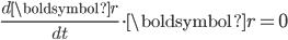 \displaystyle\frac{d\boldsymbol{r}}{dt}\cdot\boldsymbol{r} = 0
