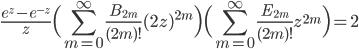\displaystyle\frac{e^{z}-e^{-z}}{z}\Bigl(\sum_{m=0}^{\infty}\frac{B_{2m}}{(2m)!}(2z)^{2m}\Bigr)\Bigl(\sum_{m=0}^{\infty}\frac{E_{2m}}{(2m)!}z^{2m}\Bigr)=2