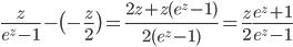 \displaystyle\frac{z}{e^{z}-1}-\bigl(-\frac{z}{2}\bigr)=\frac{2z+z(e^{z}-1)}{2(e^{z}-1)}=\frac{z}{2}\frac{e^{z}+1}{e^{z}-1}