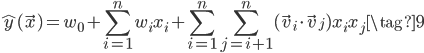 \displaystyle\hat{y}(\vec{x})=w_0 + \sum_{i=1}^nw_ix_i + \sum_{i=1}^n\sum_{j=i+1}^n (\vec{v}_i\cdot\vec{v}_j)x_ix_j \tag{9}