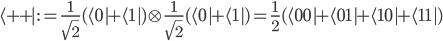\displaystyle\langle++|:=\frac{1}{\sqrt{2}}(\langle 0|+\langle 1|) \otimes \frac{1}{\sqrt{2}}(\langle 0|+\langle 1|) = \frac{1}{2}(\langle 00|+\langle 01|+\langle 10|+\langle 11|)