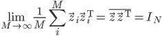 \displaystyle\lim _ {M\rightarrow\infty}\frac{1}{M}\sum _ i ^{M}\vec{z} _ i\vec{z} _ i ^{\mathrm{T}}=\overline{\vec{z}\vec{z} ^{\mathrm{T}}}=I _ N